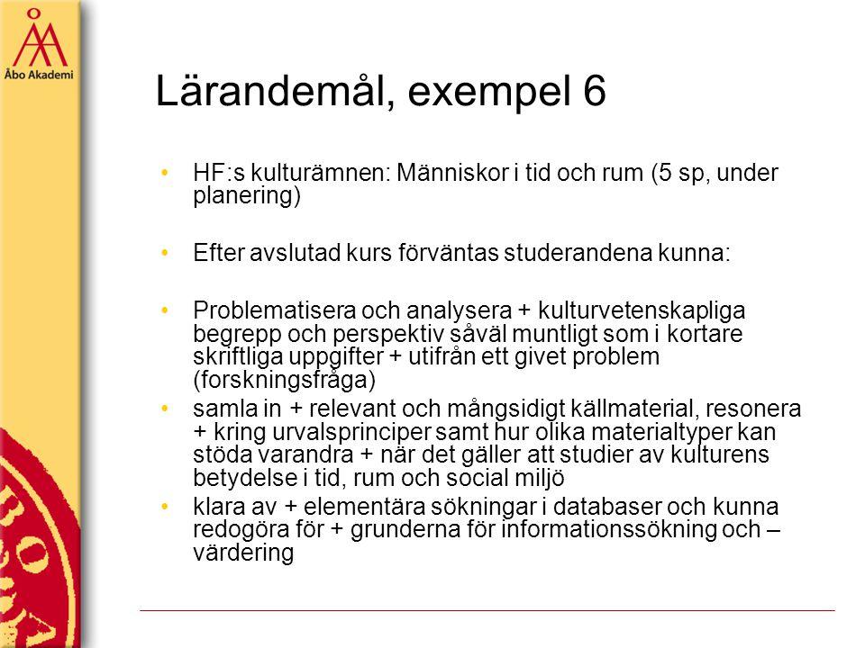 Lärandemål, exempel 6 HF:s kulturämnen: Människor i tid och rum (5 sp, under planering) Efter avslutad kurs förväntas studerandena kunna: Problematise