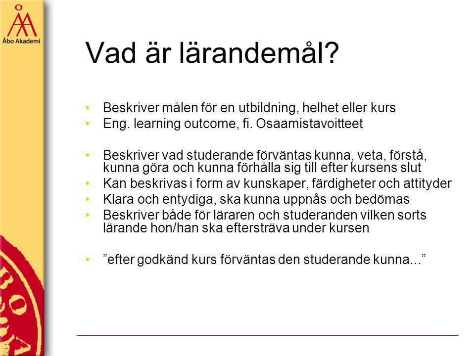 Vad är lärandemål? Beskriver målen för en utbildning, helhet eller kurs Eng. learning outcome, fi. Osaamistavoitteet Beskriver vad studerande förvänta