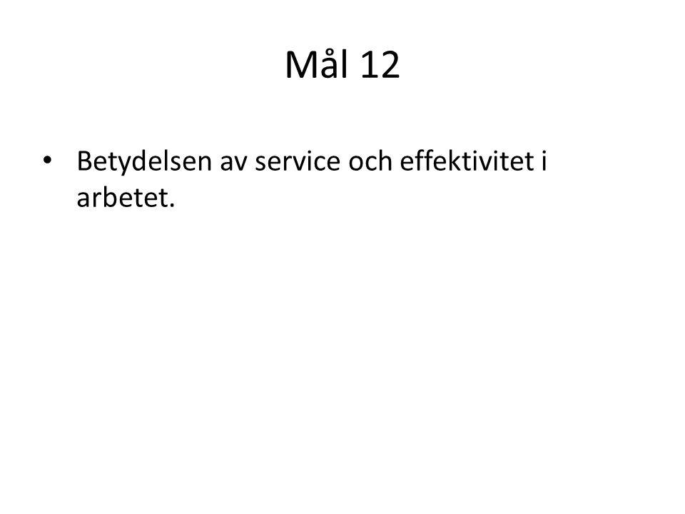 Mål 12 Betydelsen av service och effektivitet i arbetet.