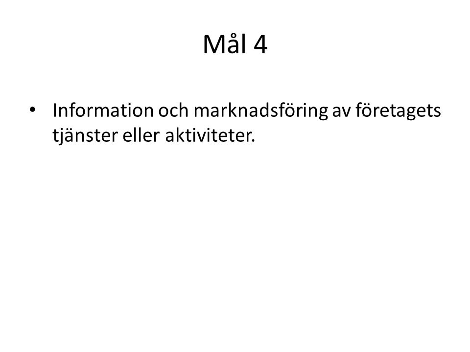Mål 4 Information och marknadsföring av företagets tjänster eller aktiviteter.