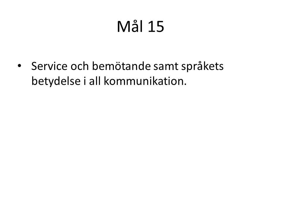 Mål 15 Service och bemötande samt språkets betydelse i all kommunikation.