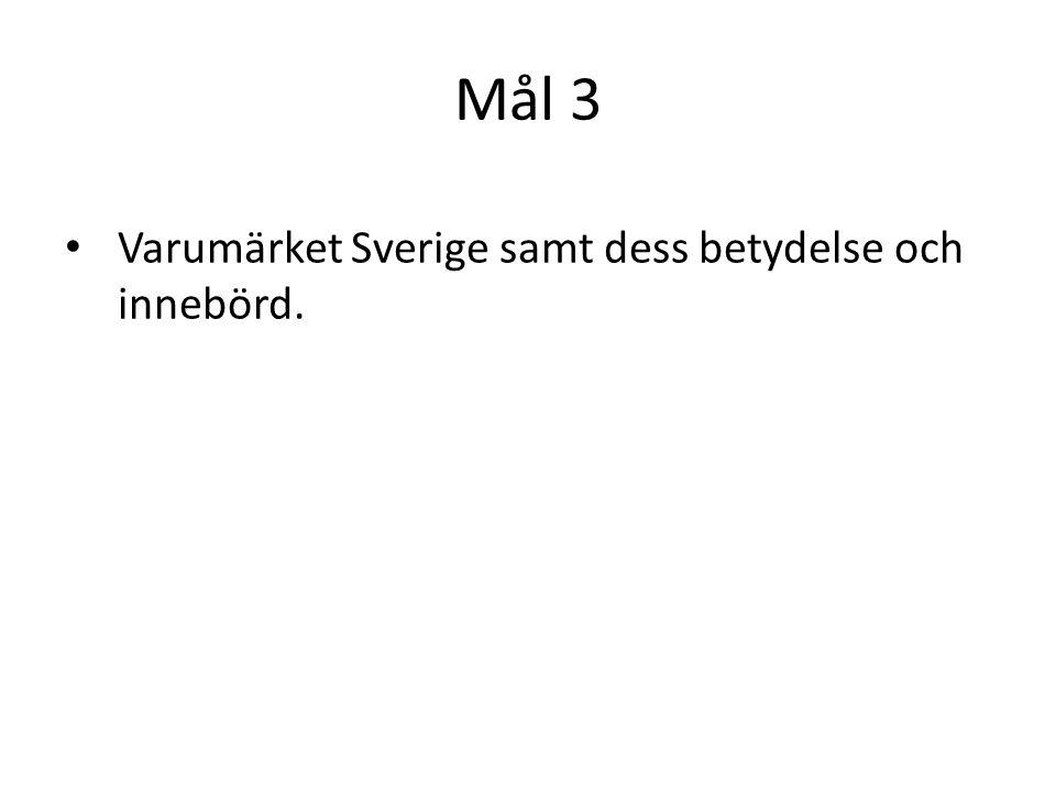 Mål 3 Varumärket Sverige samt dess betydelse och innebörd.