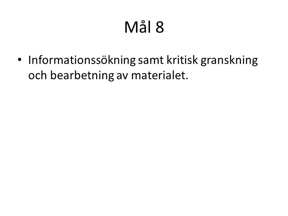 Mål 8 Informationssökning samt kritisk granskning och bearbetning av materialet.