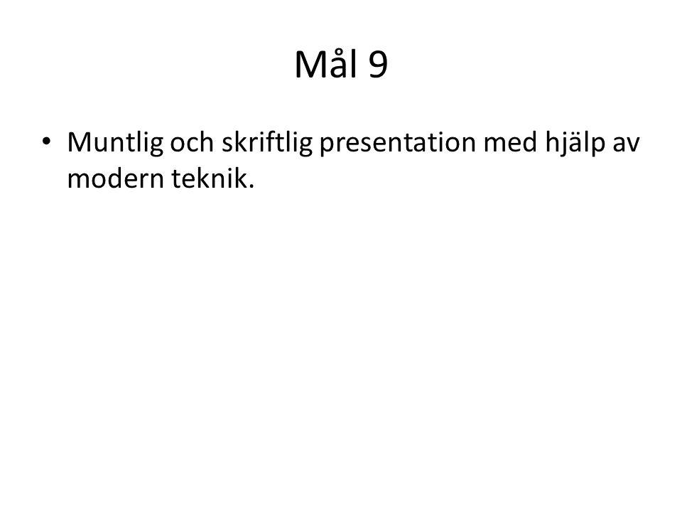 Mål 9 Muntlig och skriftlig presentation med hjälp av modern teknik.