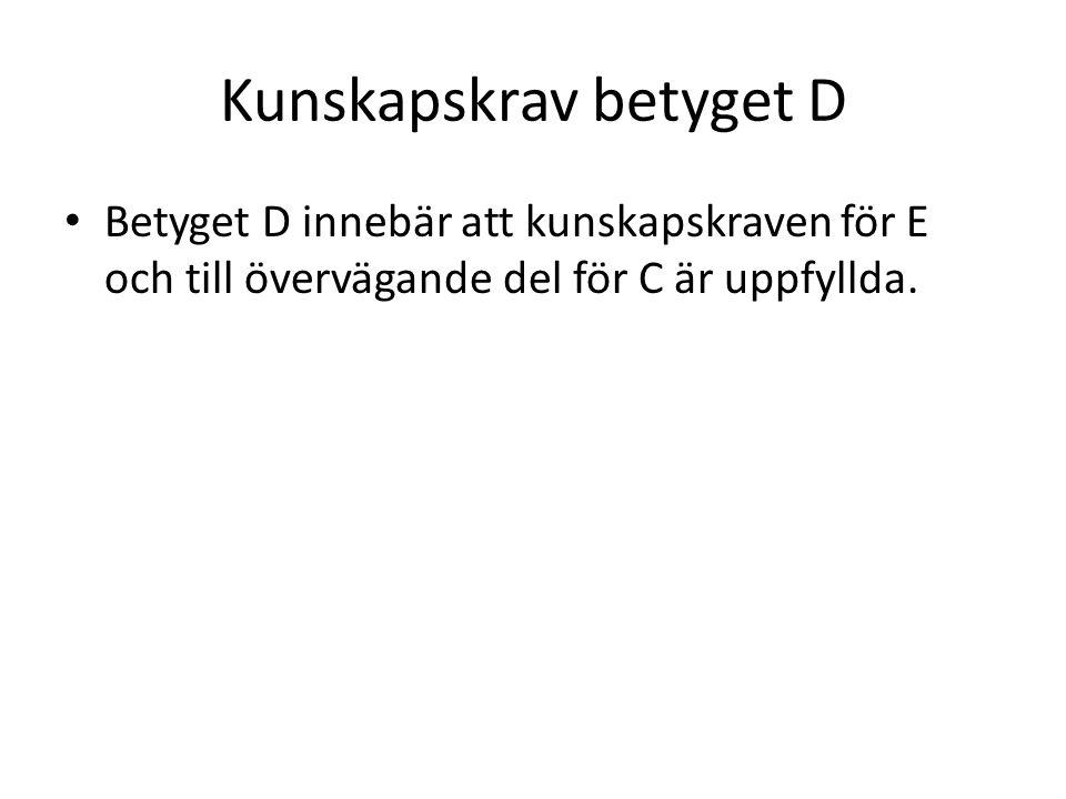 Kunskapskrav betyget D Betyget D innebär att kunskapskraven för E och till övervägande del för C är uppfyllda.