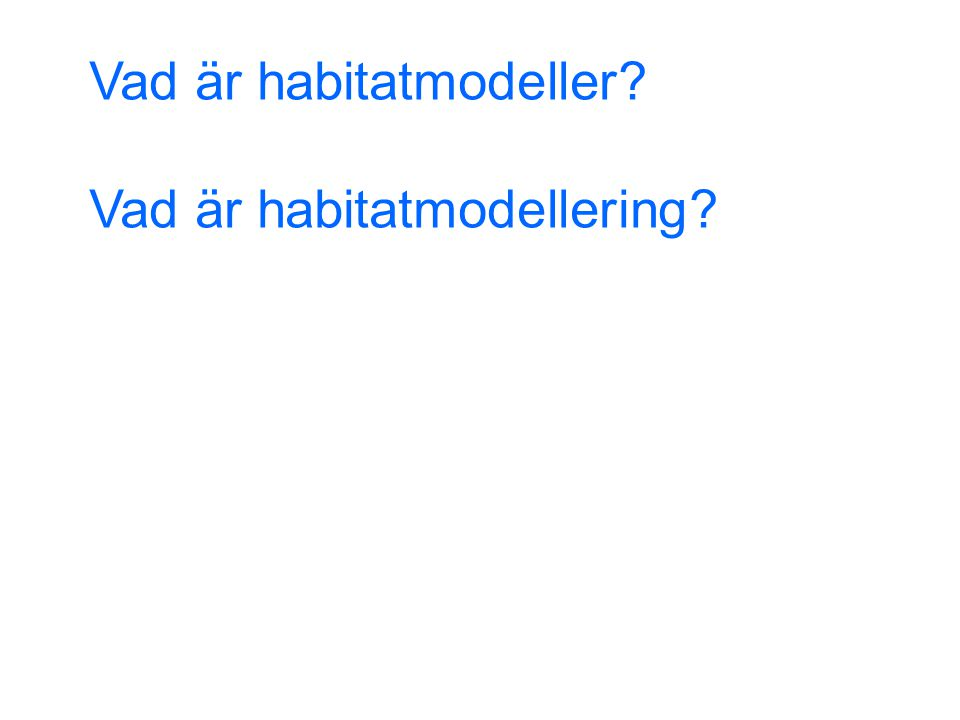 Vad är habitatmodeller? Vad är habitatmodellering?