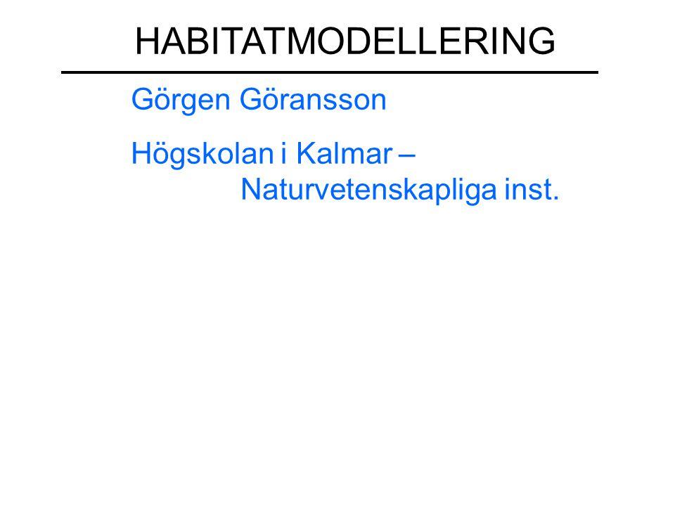 HABITATMODELLERING Görgen Göransson Högskolan i Kalmar – ……………Naturvetenskapliga inst.