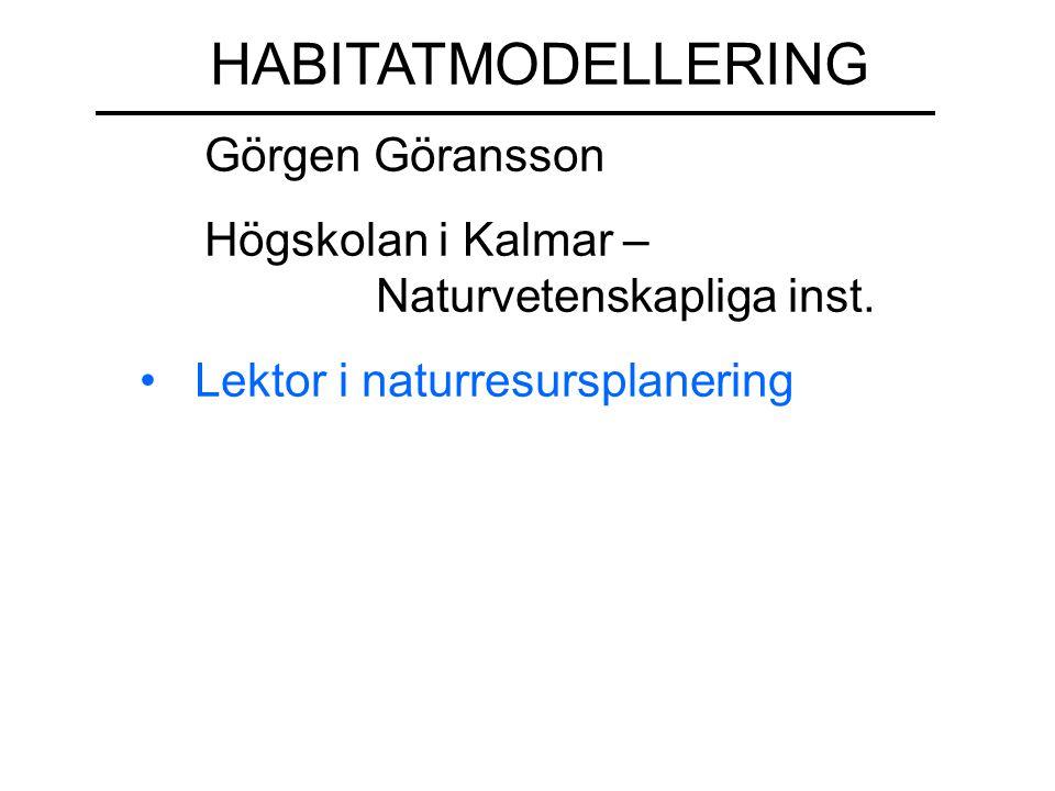 HABITATMODELLERING Görgen Göransson Högskolan i Kalmar – ……………Naturvetenskapliga inst. Lektor i naturresursplanering