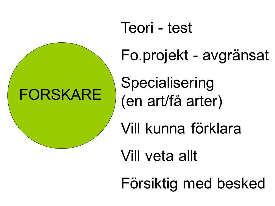 FORSKARE Teori - test Fo.projekt - avgränsat Specialisering (en art/få arter) Vill kunna förklara Vill veta allt Försiktig med besked