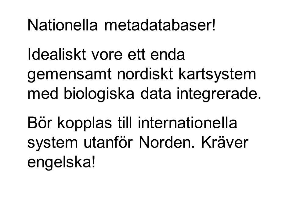 Nationella metadatabaser! Idealiskt vore ett enda gemensamt nordiskt kartsystem med biologiska data integrerade. Bör kopplas till internationella syst