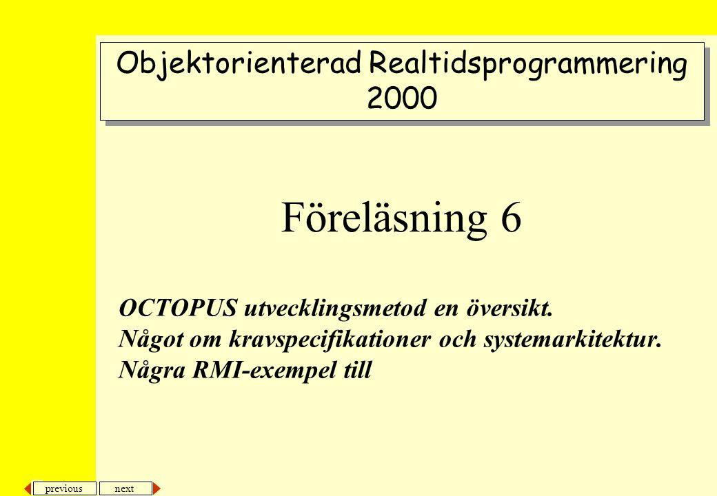 next previous OCTOPUS utvecklingsmetod en översikt. Något om kravspecifikationer och systemarkitektur. Några RMI-exempel till Objektorienterad Realtid