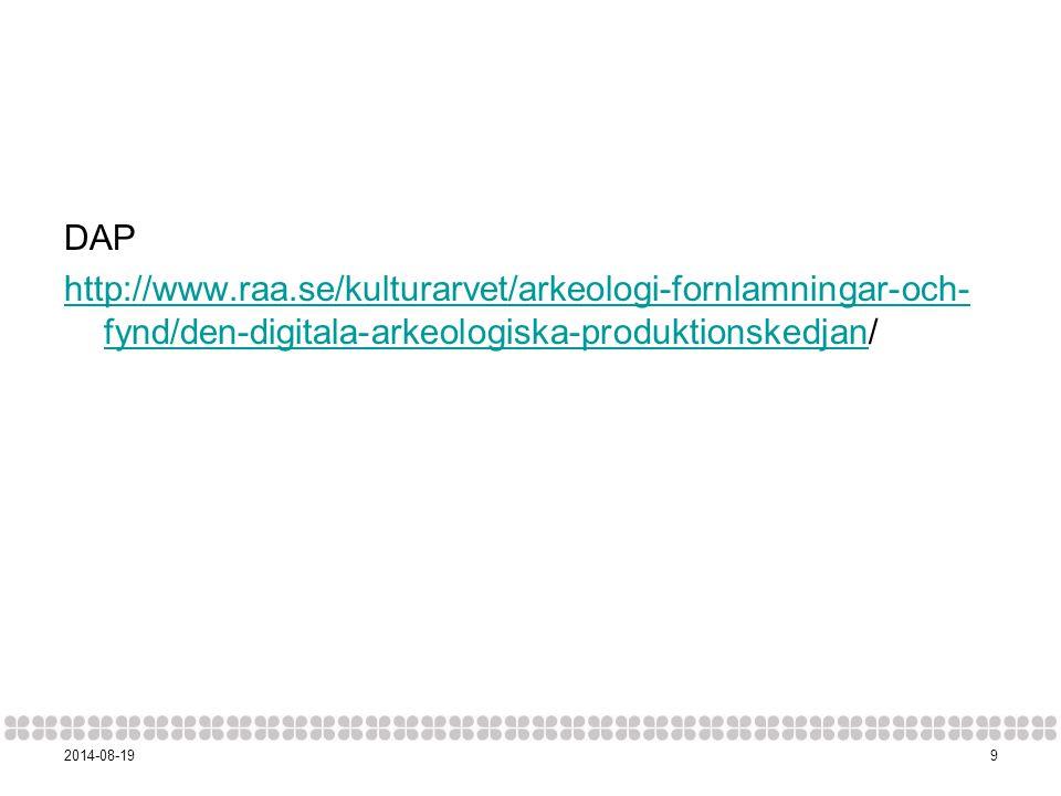 92014-08-19 DAP http://www.raa.se/kulturarvet/arkeologi-fornlamningar-och- fynd/den-digitala-arkeologiska-produktionskedjanhttp://www.raa.se/kulturarvet/arkeologi-fornlamningar-och- fynd/den-digitala-arkeologiska-produktionskedjan/