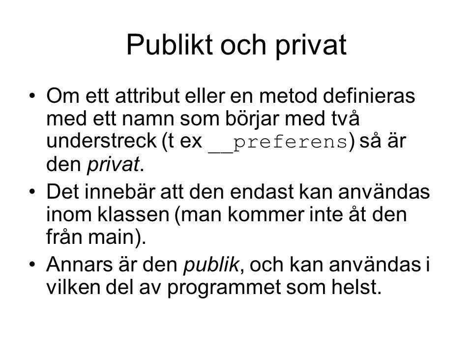 Publikt och privat Om ett attribut eller en metod definieras med ett namn som börjar med två understreck (t ex __preferens ) så är den privat. Det inn
