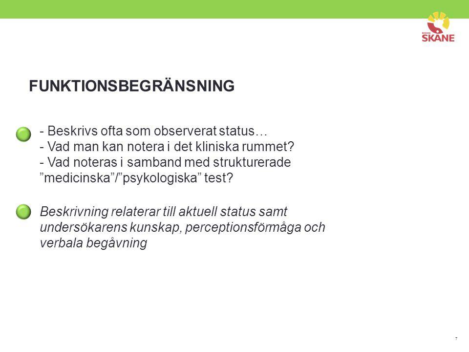"""7 FUNKTIONSBEGRÄNSNING - Beskrivs ofta som observerat status… - Vad man kan notera i det kliniska rummet? - Vad noteras i samband med strukturerade """"m"""