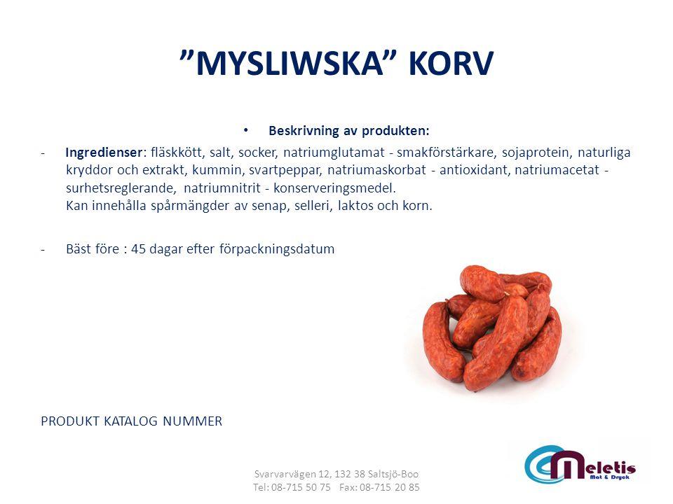 """""""MYSLIWSKA"""" KORV Beskrivning av produkten: - Ingredienser: fläskkött, salt, socker, natriumglutamat - smakförstärkare, sojaprotein, naturliga kryddor"""