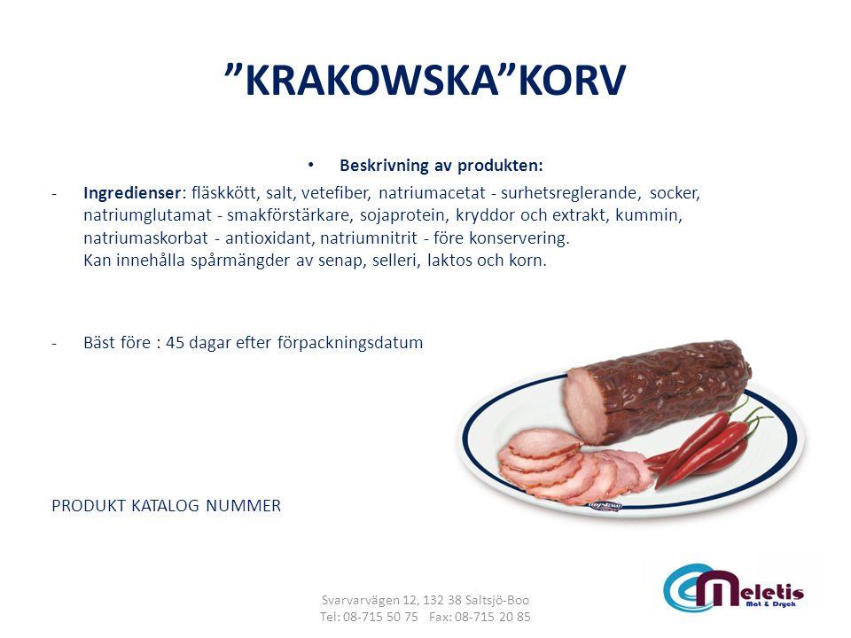 """""""KRAKOWSKA""""KORV Beskrivning av produkten: -Ingredienser: fläskkött, salt, vetefiber, natriumacetat - surhetsreglerande, socker, natriumglutamat - smak"""