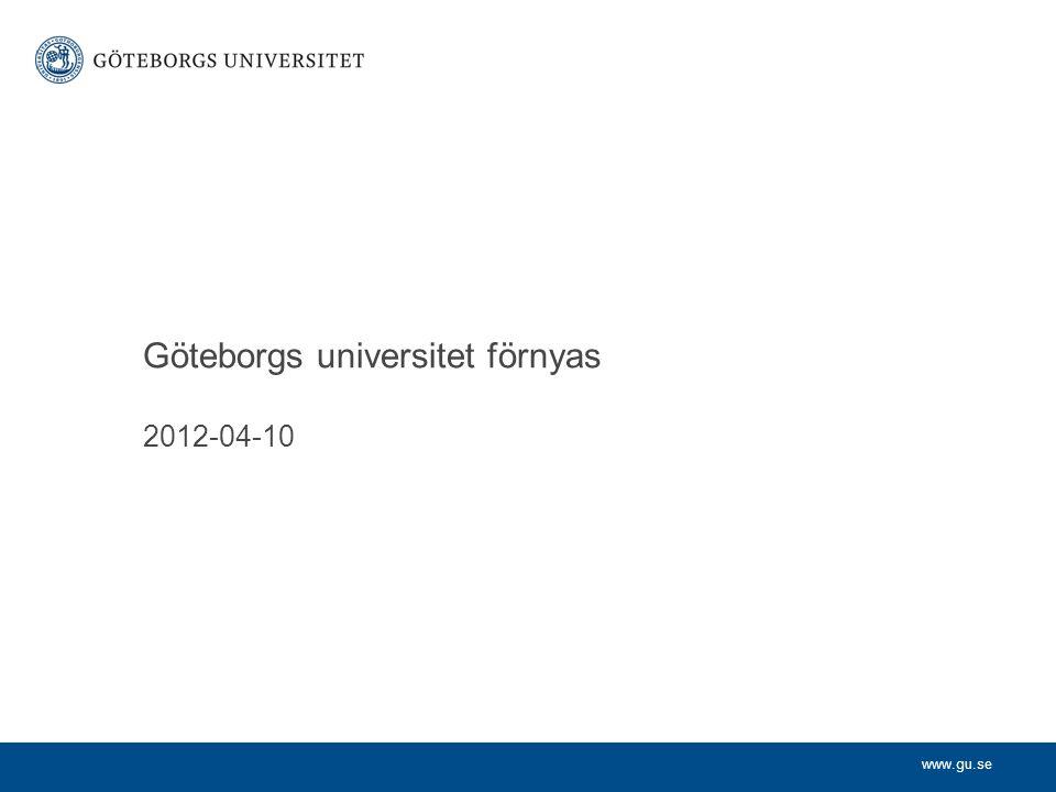 www.gu.se Göteborgs universitet förnyas 2012-04-10