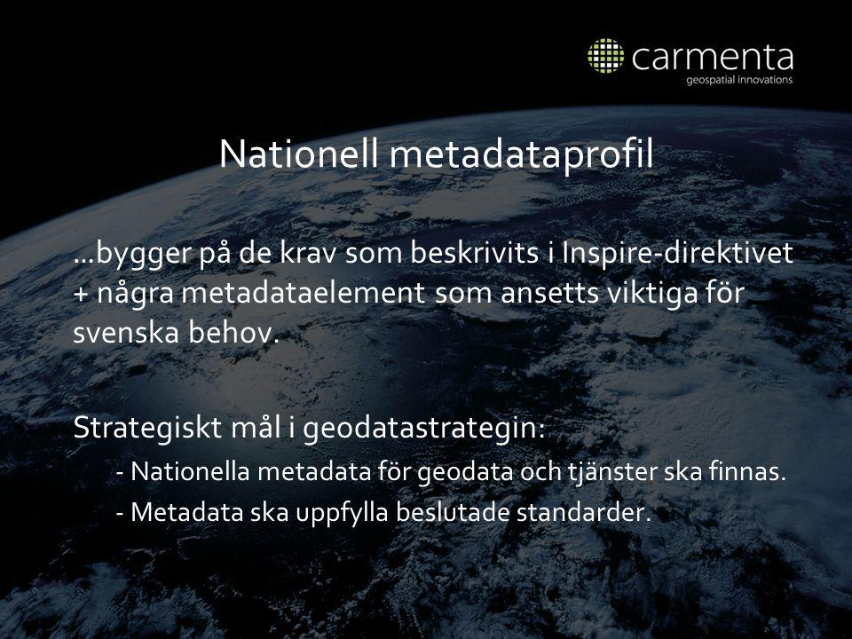 Nationell metadataprofil … bygger p å de krav som beskrivits i Inspire-direktivet + n å gra metadataelement som ansetts viktiga f ö r svenska behov.
