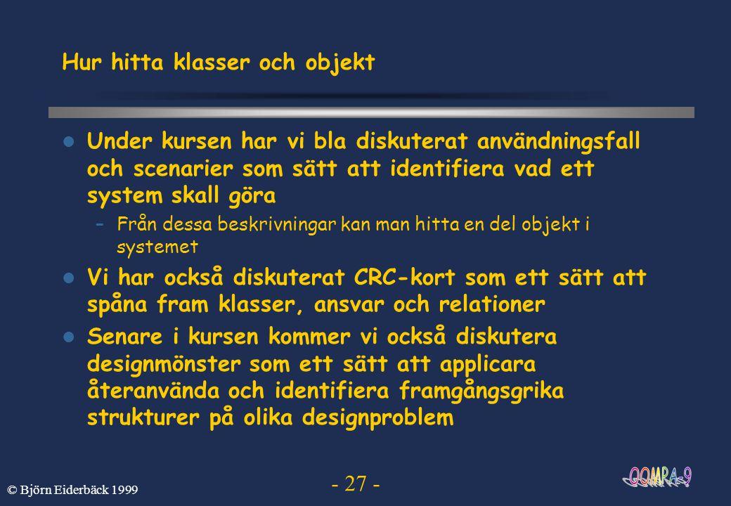 - 27 - © Björn Eiderbäck 1999 Hur hitta klasser och objekt Under kursen har vi bla diskuterat användningsfall och scenarier som sätt att identifiera v