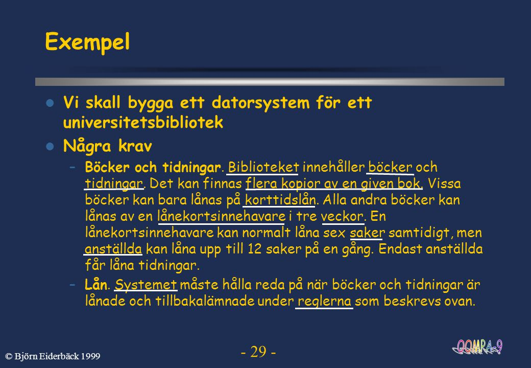 - 29 - © Björn Eiderbäck 1999 Exempel Vi skall bygga ett datorsystem för ett universitetsbibliotek Några krav –Böcker och tidningar. Biblioteket inneh