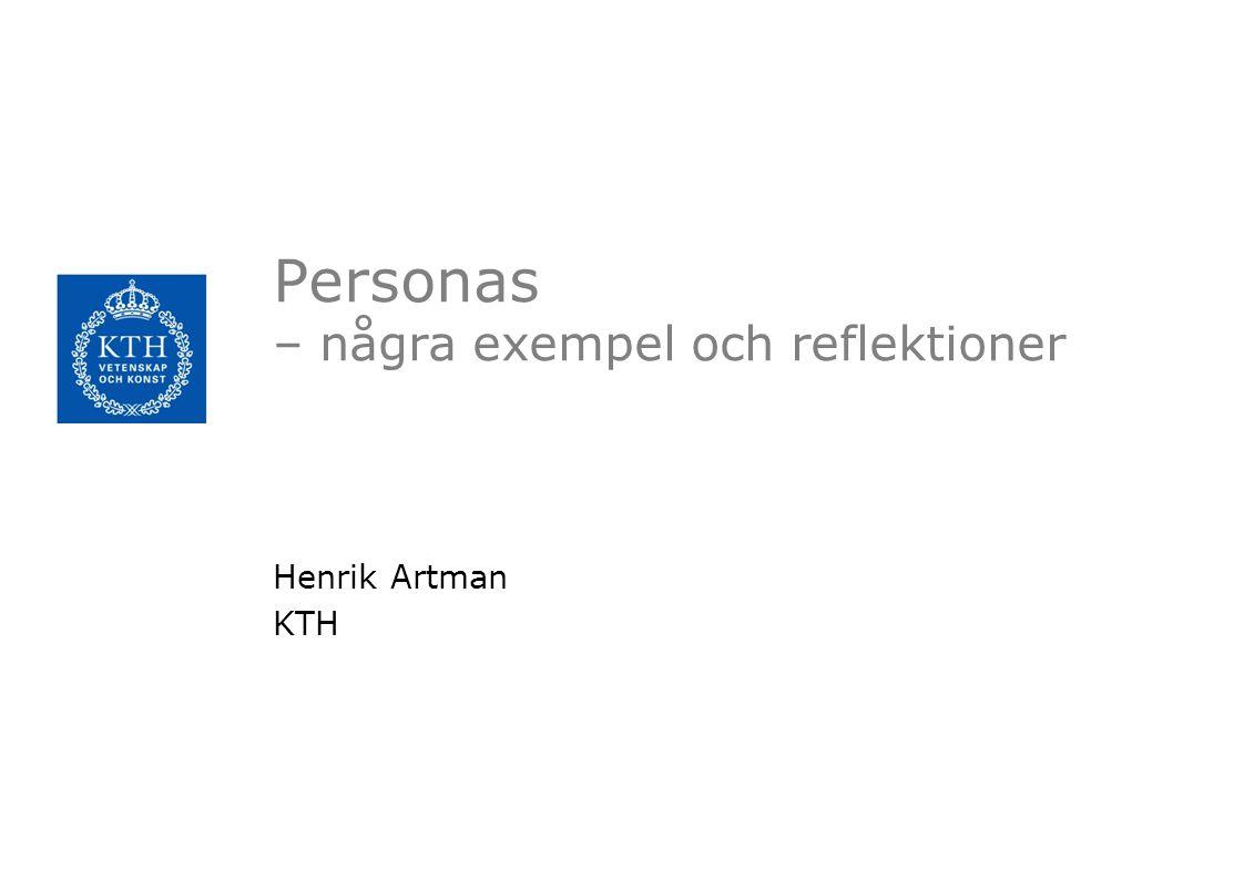 Personas – några exempel och reflektioner Henrik Artman KTH