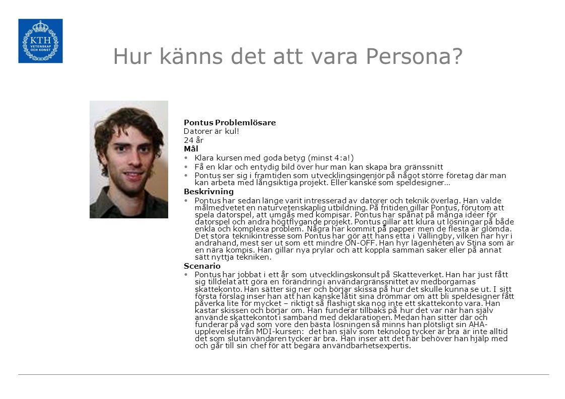Hur känns det att vara Persona? Pontus Problemlösare Datorer är kul! 24 år Mål Klara kursen med goda betyg (minst 4:a!) Få en klar och entydig bild öv