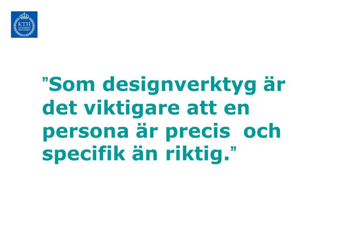 """""""Som designverktyg är det viktigare att en persona är precis och specifik än riktig."""""""