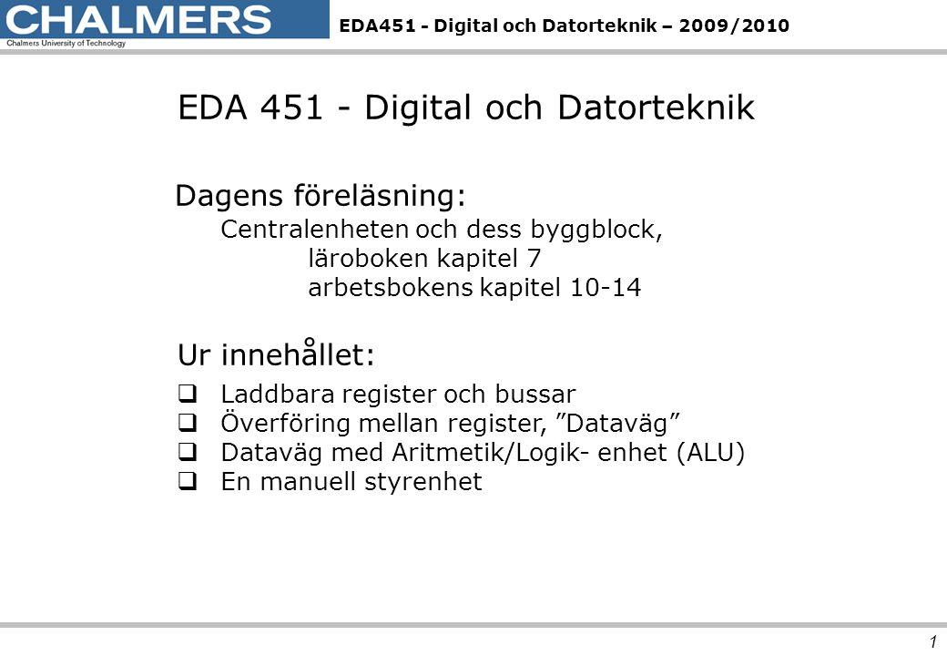EDA451 - Digital och Datorteknik – 2009/2010 1 EDA 451 - Digital och Datorteknik Dagens föreläsning: Centralenheten och dess byggblock, läroboken kapi