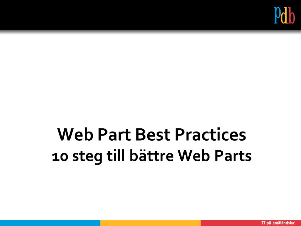10 steg till bättre Web Parts Web Part Best Practices