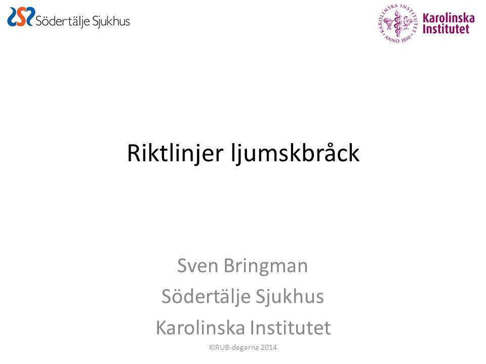 Riktlinjer ljumskbråck Sven Bringman Södertälje Sjukhus Karolinska Institutet KIRUB-dagarna 2014