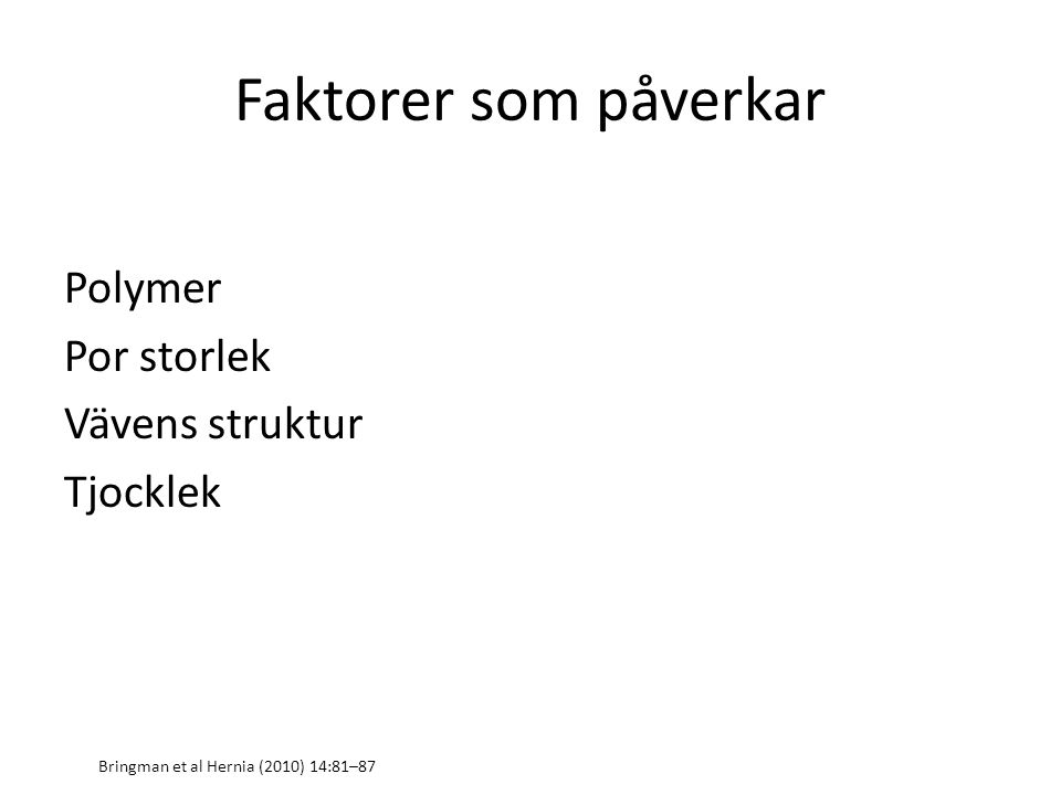Faktorer som påverkar Polymer Por storlek Vävens struktur Tjocklek Bringman et al Hernia (2010) 14:81–87