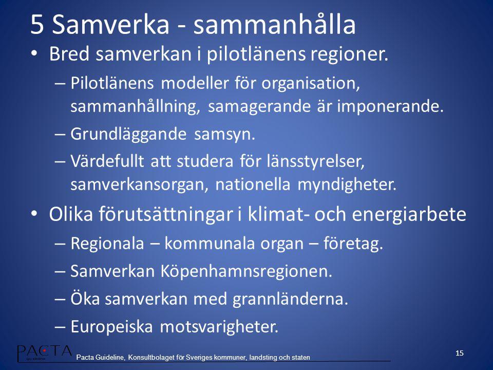 Pacta Guideline, Konsultbolaget för Sveriges kommuner, landsting och staten 5 Samverka - sammanhålla Bred samverkan i pilotlänens regioner. – Pilotlän