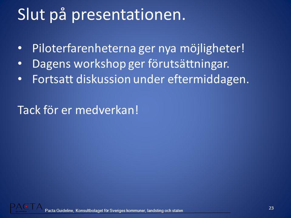 Pacta Guideline, Konsultbolaget för Sveriges kommuner, landsting och staten Slut på presentationen. Piloterfarenheterna ger nya möjligheter! Dagens wo