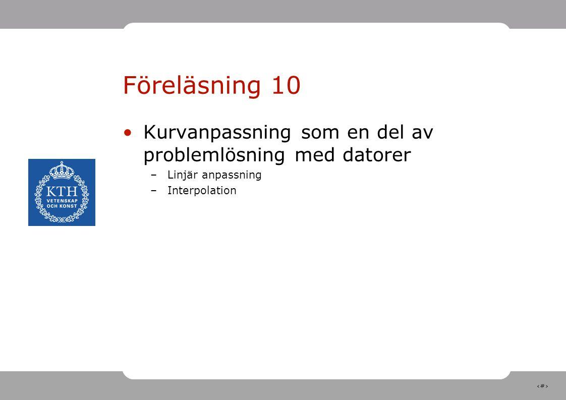 1 Föreläsning 10 Kurvanpassning som en del av problemlösning med datorer –Linjär anpassning –Interpolation