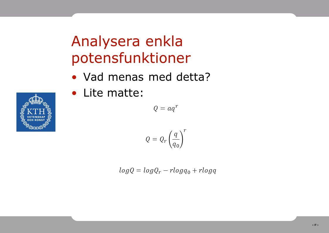 6 Analysera enkla potensfunktioner Vad menas med detta? Lite matte: