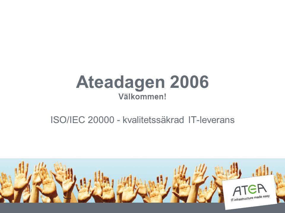Agenda Inledning ISO/IEC 20000 i korthet IT Service Management, IT Tjänster ITIL ISO/IEC 20000 Certifiering enligt ISO/IEC 20000 Ateas Erbjudanden - exempel Några goda råd på vägen