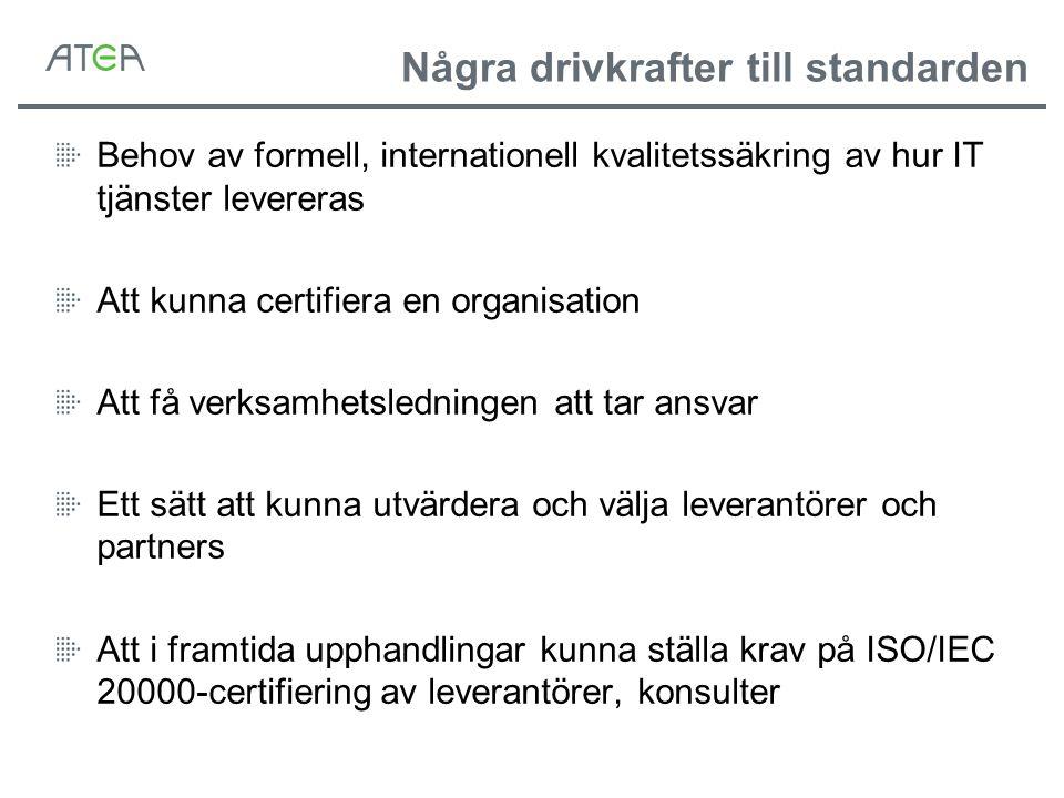 Några drivkrafter till standarden Behov av formell, internationell kvalitetssäkring av hur IT tjänster levereras Att kunna certifiera en organisation