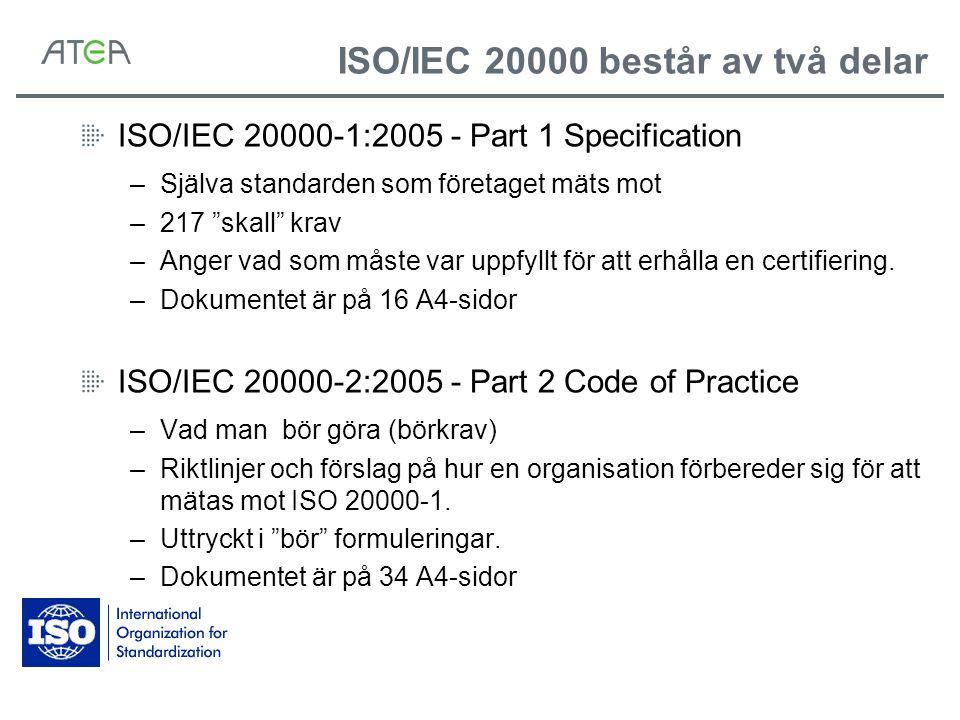 """ISO/IEC 20000 består av två delar ISO/IEC 20000-1:2005 - Part 1 Specification –Själva standarden som företaget mäts mot –217 """"skall"""" krav –Anger vad s"""
