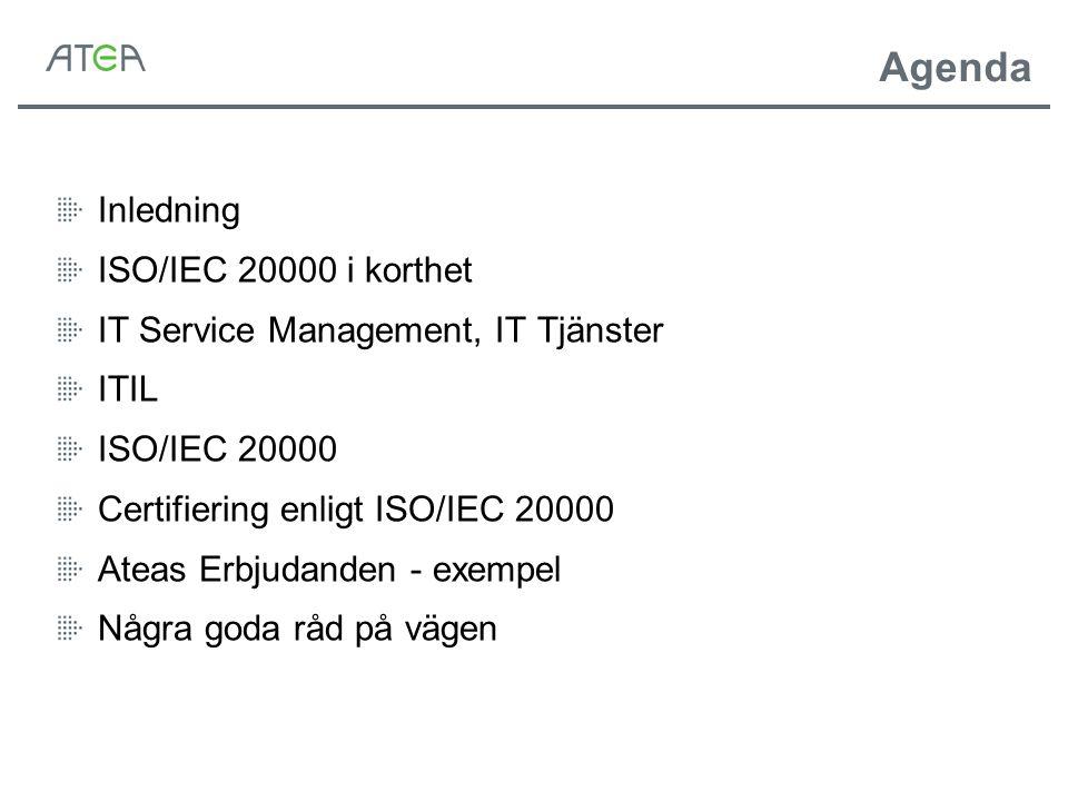 Agenda Inledning ISO/IEC 20000 i korthet IT Service Management, IT Tjänster ITIL ISO/IEC 20000 Certifiering enligt ISO/IEC 20000 Ateas Erbjudanden - e