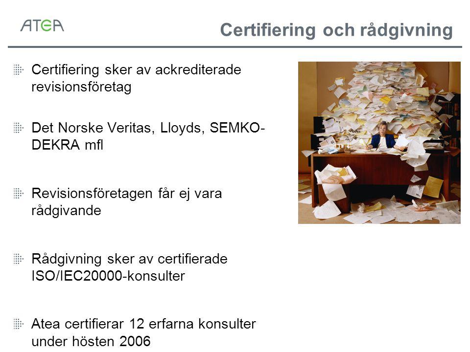 Certifiering och rådgivning Certifiering sker av ackrediterade revisionsföretag Det Norske Veritas, Lloyds, SEMKO- DEKRA mfl Revisionsföretagen får ej