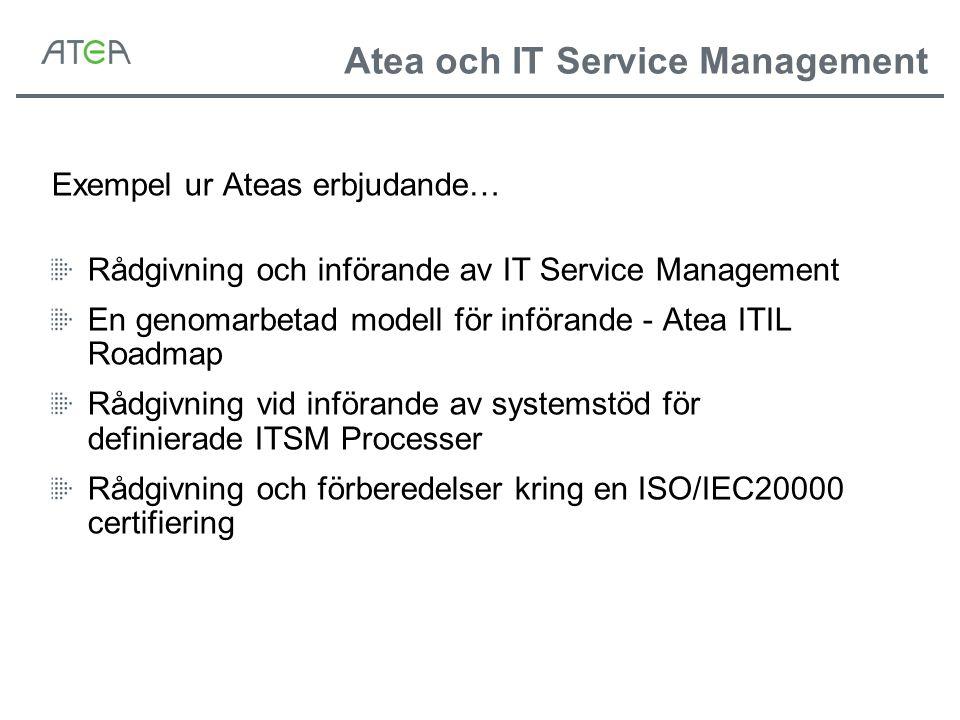 Atea och IT Service Management Exempel ur Ateas erbjudande… Rådgivning och införande av IT Service Management En genomarbetad modell för införande - A