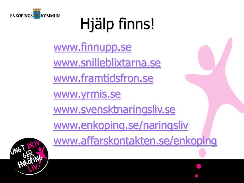 Hjälp finns! www.finnupp.se www.snilleblixtarna.se www.framtidsfron.se www.yrmis.se www.svensktnaringsliv.se www.enkoping.se/naringsliv www.affarskont