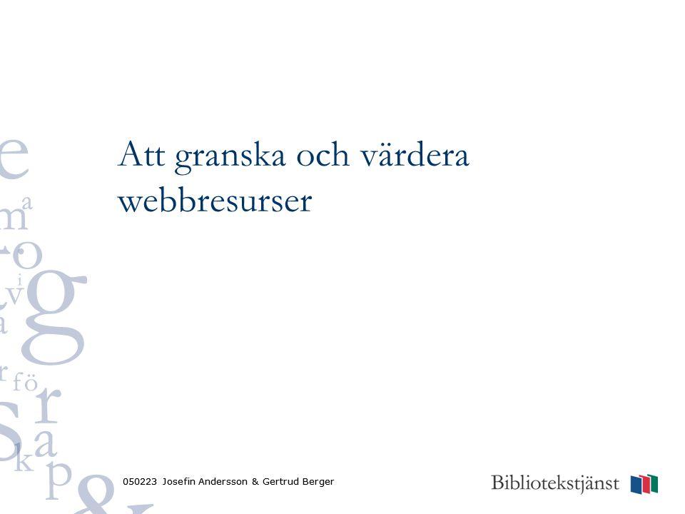 050223 Josefin Andersson & Gertrud Berger Att granska och värdera webbresurser 050223 Josefin Andersson & Gertrud Berger