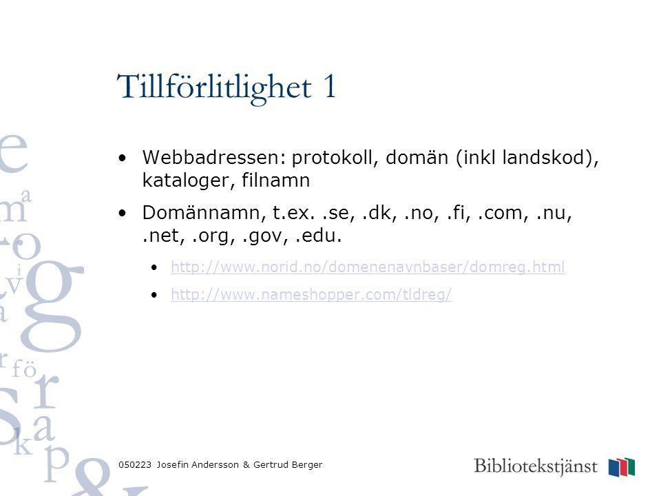 050223 Josefin Andersson & Gertrud Berger Tillförlitlighet 1 Webbadressen: protokoll, domän (inkl landskod), kataloger, filnamn Domännamn, t.ex..se,.dk,.no,.fi,.com,.nu,.net,.org,.gov,.edu.