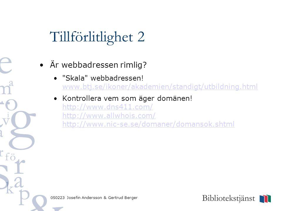 050223 Josefin Andersson & Gertrud Berger Tillförlitlighet 2 Är webbadressen rimlig.
