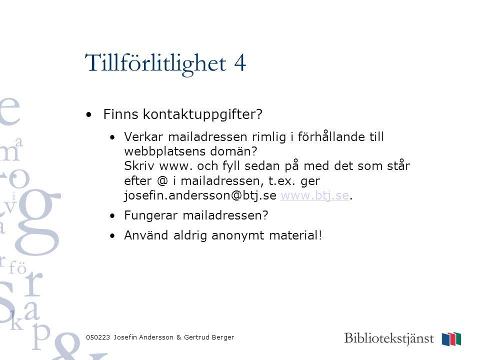 050223 Josefin Andersson & Gertrud Berger Tillförlitlighet 4 Finns kontaktuppgifter? Verkar mailadressen rimlig i förhållande till webbplatsens domän?
