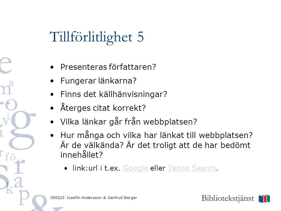 050223 Josefin Andersson & Gertrud Berger Tillförlitlighet 5 Presenteras författaren? Fungerar länkarna? Finns det källhänvisningar? Återges citat kor