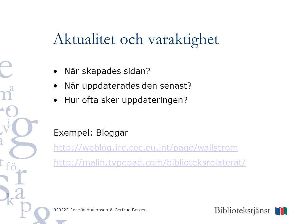 050223 Josefin Andersson & Gertrud Berger Aktualitet och varaktighet När skapades sidan? När uppdaterades den senast? Hur ofta sker uppdateringen? Exe