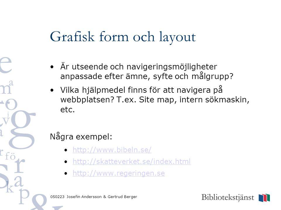 050223 Josefin Andersson & Gertrud Berger Grafisk form och layout Är utseende och navigeringsmöjligheter anpassade efter ämne, syfte och målgrupp? Vil