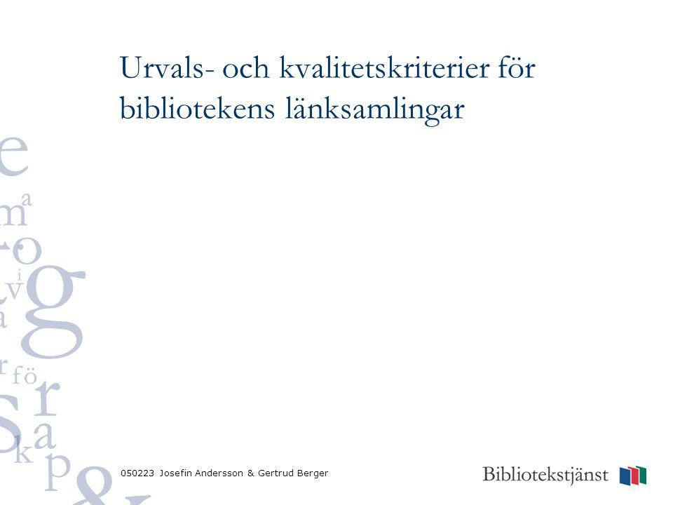 050223 Josefin Andersson & Gertrud Berger Urvals- och kvalitetskriterier för bibliotekens länksamlingar